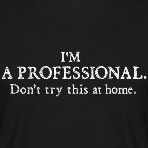 Profi T-Shirt I'm a professional - don't try this