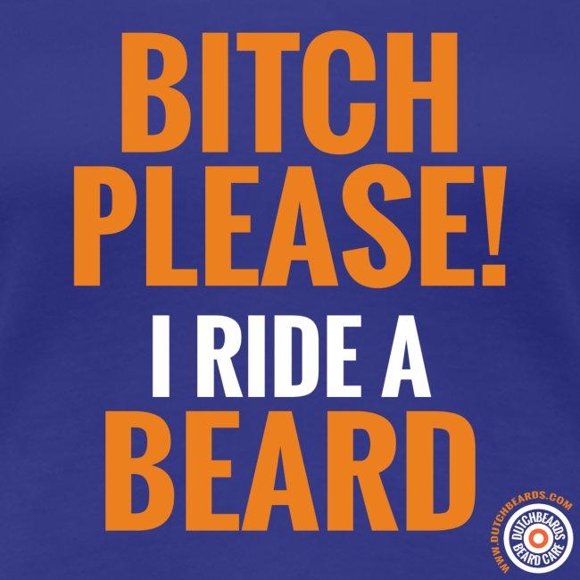 Bitch please! I ride a beard