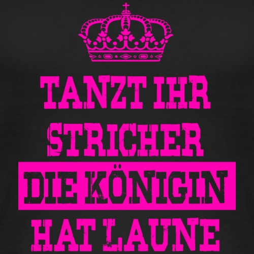 Tanzt ihr Stricher die Königin hat laune_Pink1