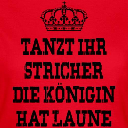 Tanzt ihr Stricher die Königin hat laune_Black2
