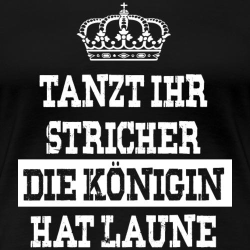 Tanzt ihr Stricher die Königin hat laune_White1