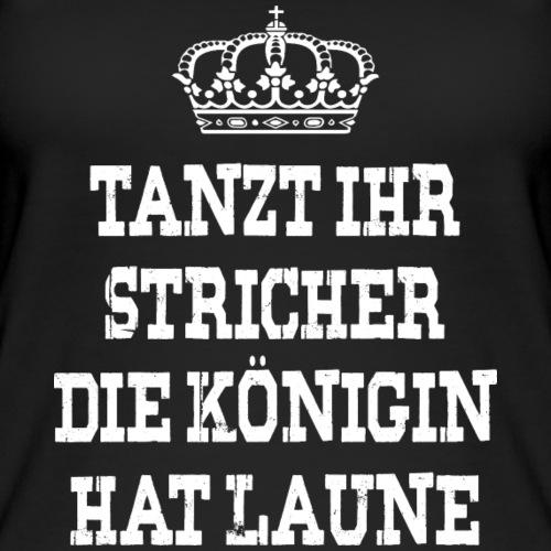 Tanzt ihr Stricher die Königin hat laune_White2