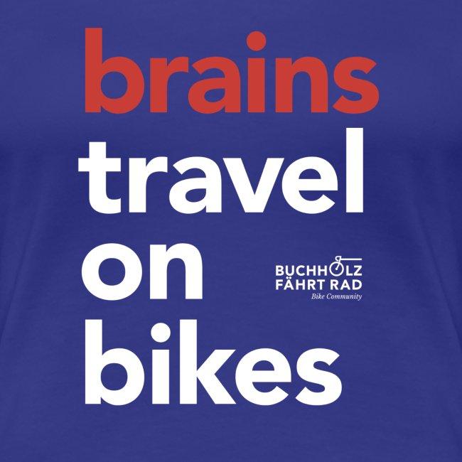 brains travel on bikes, Frauen Premium T-Shirt, Typo weiß