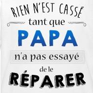 T-shirt Rien n'est cassé tant que papa n'a pas reparer blanc par Tshirt Family