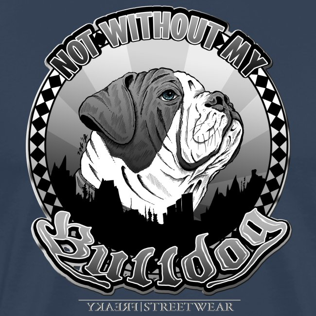 Not without my bulldog