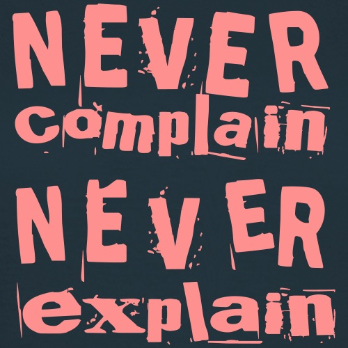 Never complain never explain