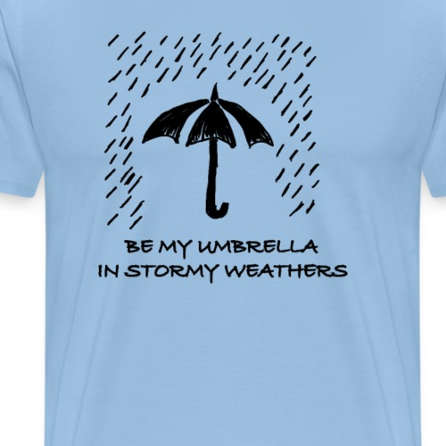 Be my Umbrella In Stormy Weathers