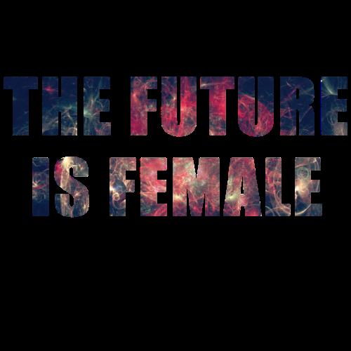 The Future Is Female, Women, Birthday, Valentine's