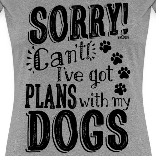 Sorry! Plans with my dogs