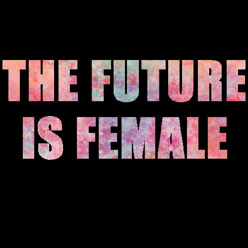 The Future Is Female, Women, Birthday, Valentine