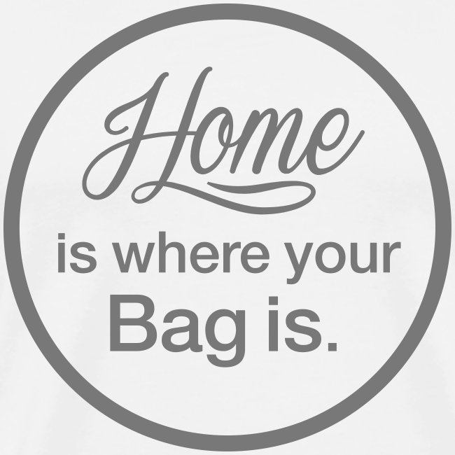 "T-Shirt ""Home is where your Bag is"" weiß"