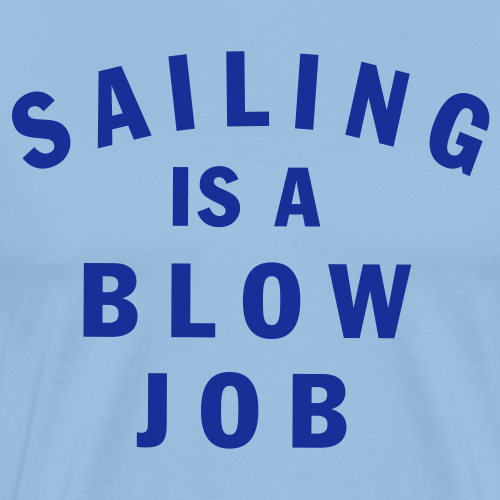 Sailing is a blow job