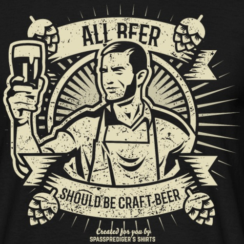 Bier T Shirt All Beer Should Be Craft Beer