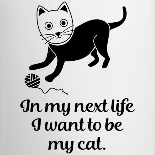 Katze im nächsten Leben Katzenhalter Katzen Spruch