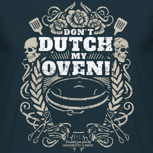 Grill T Shirt Don't Dutch My Oven!