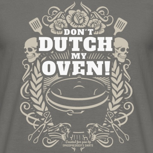 Grill T Shirt Don't Dutch My Oven