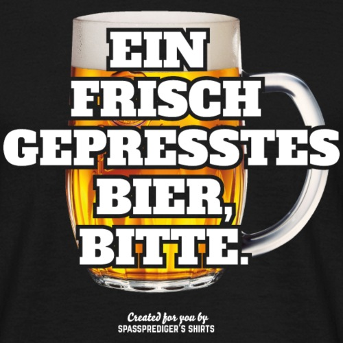 Bier T Shirt Frisch gepresst | witziger Spruch