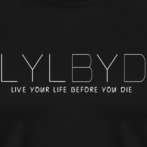 LYLBYD__Live your life before you die