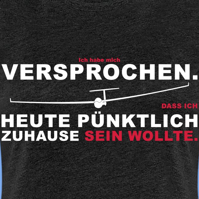 Versprochen - heute pünktlich daheim - Segelflieger T-Shirt