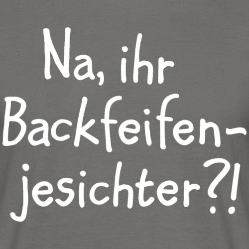 Na, ihr Backfeifenjesichter? (Weiß) Berlin Spruch