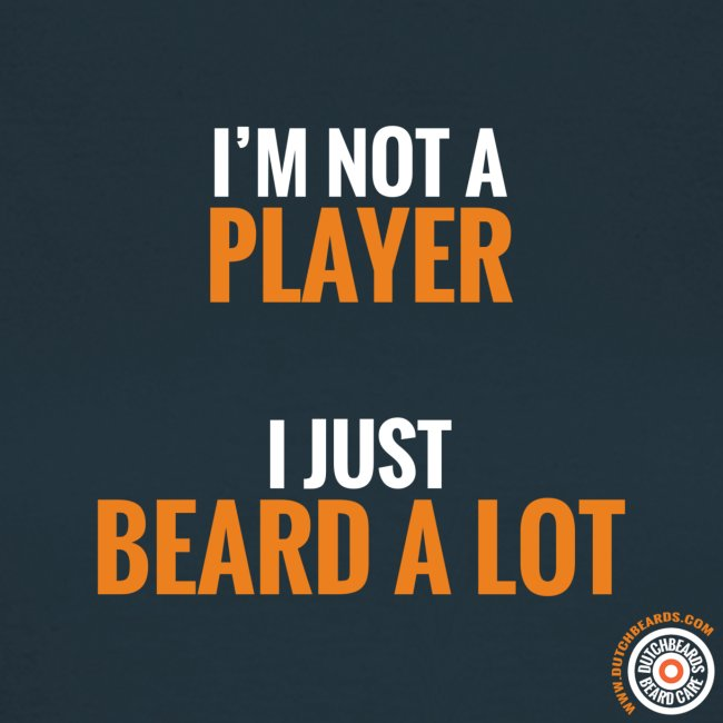 I'm not a player, I just beard a lot