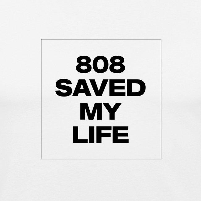808 SAVED MY LIFE