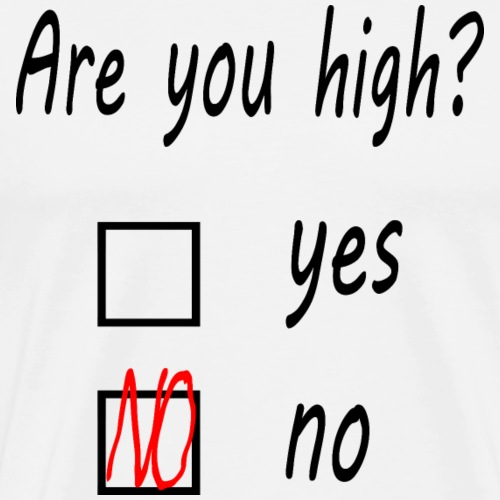 Are you high?