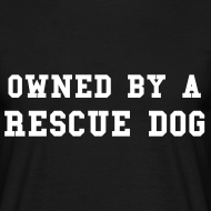 Design ~ Owned By A Rescue Dog - Custom Colour Tee