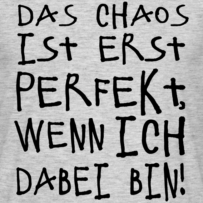 Want This Shirtde The Shirt For You Perfektes Chaos Spruch T