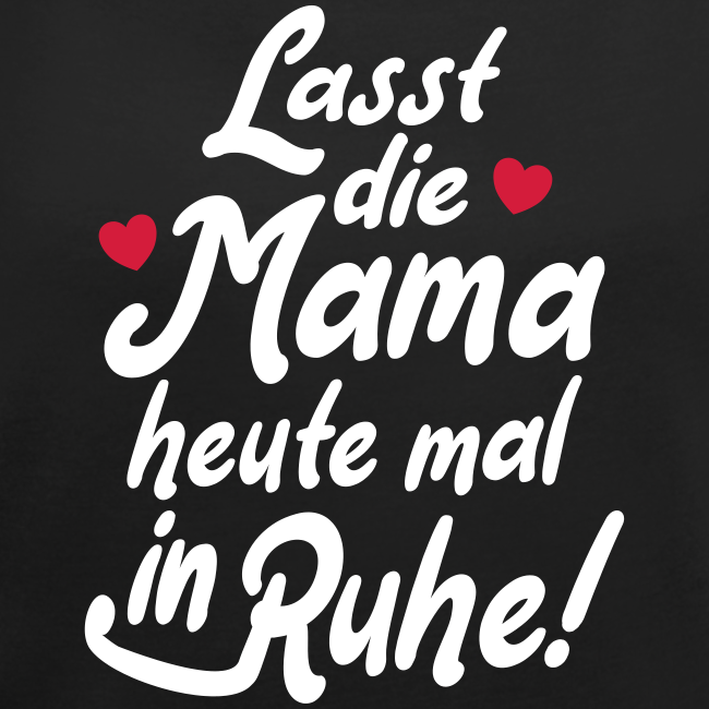 Mama Ruhe Spruch Geschenk T-Shirt
