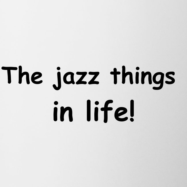 The jazz things in life!