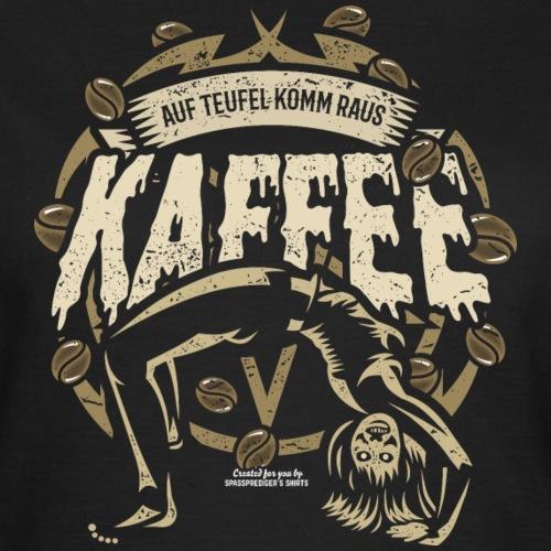 Kaffee T Shirt Spruch Auf Teufel komm raus