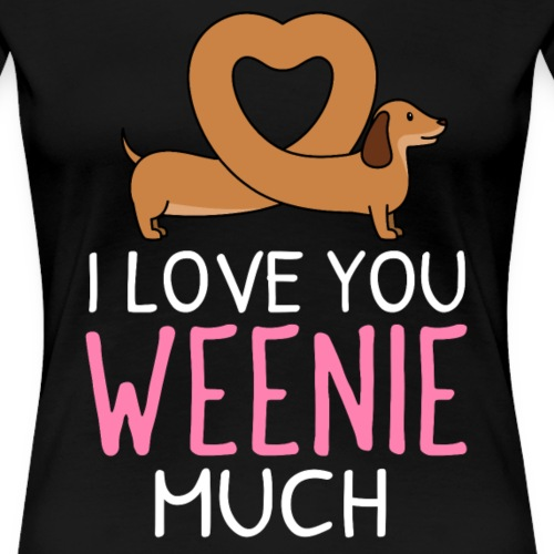 I love you Weenie Much