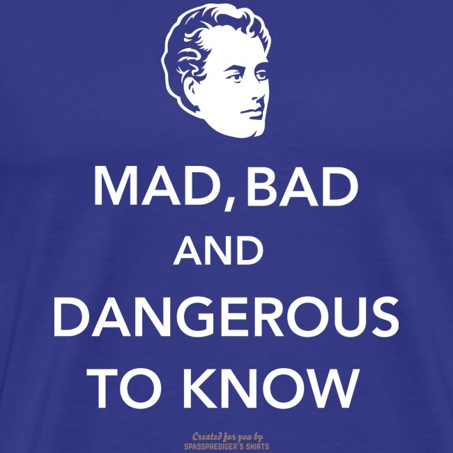 Lord Byron,Zitat,T Shirt Mad, bad & dangerous to know