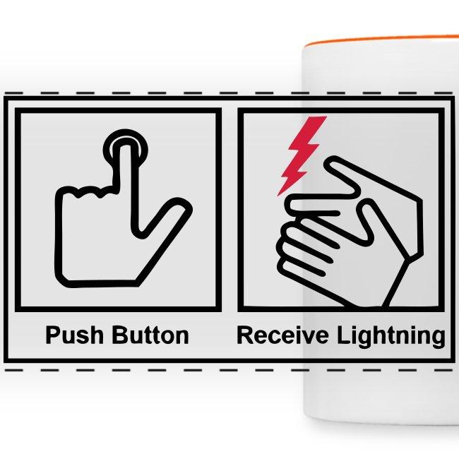 Push button, receive lightning, mug.
