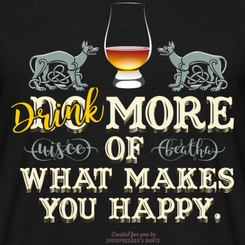 Whisky T Shirt Drink more of what makes you happy