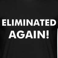 Design ~ Eliminated Again! Tee