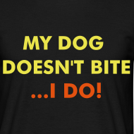 Design ~ My Dog Doesn't Bite - I Do! Tee