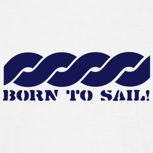 Hvid Born To Sail!  T-Shirts - Herre-T-shirt