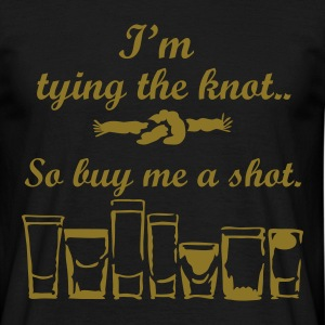 Black I'm tying the Knot, buy Me A Shot T-Shirts - Men's T-Shirt