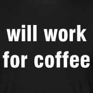 Motiv ~ will work for coffee