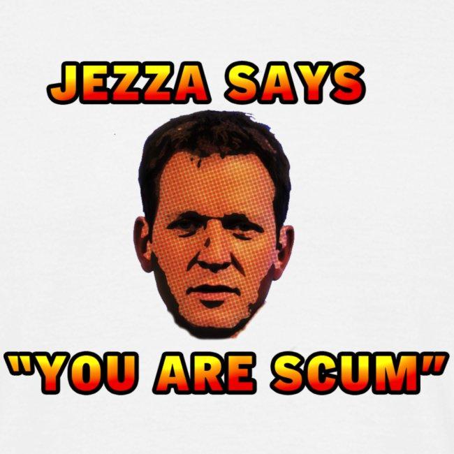 """Jezza Says """"You Are Scum"""""""