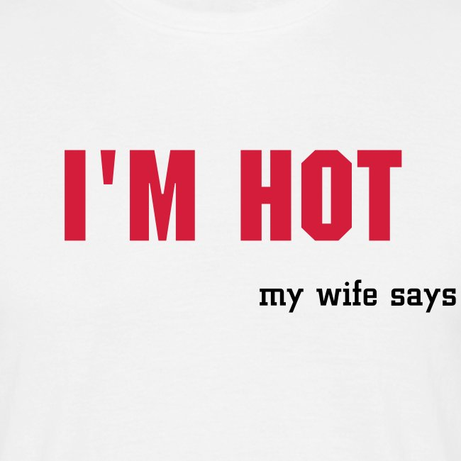 I'M HOT - my wife says