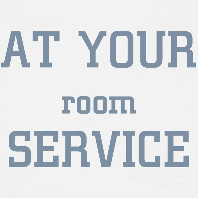 "At Your ""Room"" Service"