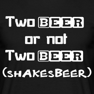 Two Beer Or Not Two Beer (SHAKESBEER) - Men's T-Shirt