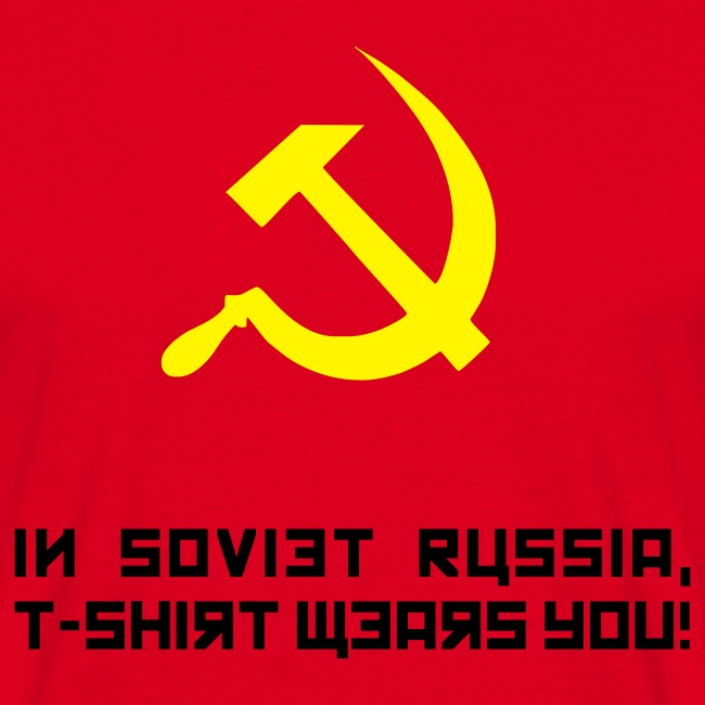 In Soviet Russia, T-Shirt Wears You! Shirt