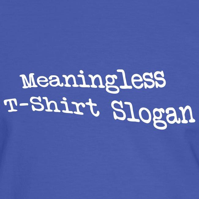 Meaningless T-Shirt Slogan