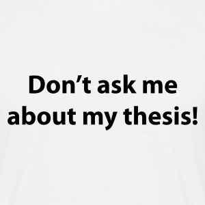 Weiß Don't ask me about my thesis T-Shirt - Männer T-Shirt