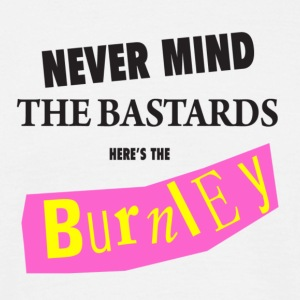 Never mind the *****, Here's the Burnley - Men's T-Shirt