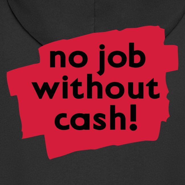 no job without cash! Kapuzenjacke
